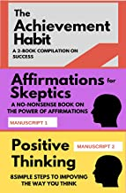 The Achievement Habit: A 2-BOOK COMPILATION ON SUCCESS: TWO BOOKS: Affirmations for skeptics AND Positive Thinking in 8 simple steps (Mindset Combo Series 1)