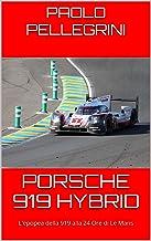 Porsche 919 Hybrid: L'epopea della 919 alla 24 Ore di Le Mans (Italian Edition)