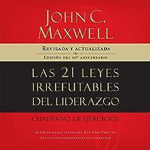 Las 21 Leyes Irrefutables del Liderazgo [The 21 Irrefutable Laws of Leadership]: Siga estas leyes, y la gente lo seguirá a...