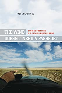The Wind Doesn't Need a Passport: Stories from the U.S.-Mexico Borderlands (English Edition)
