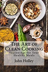 The Art of Clean Cooking: Seasonings for Your Healthy Meals Kindle Edition