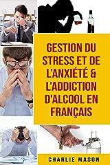 Gestion du stress et de l'anxiété & L'Addiction d'alcool En Français Format Kindle