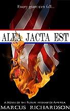 Alea Jacta Est: A Novel of the Fall of America (Future History of America Book 1)