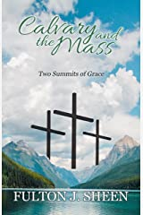 Calvary and the Mass: Two Summits of Grace Kindle Edition