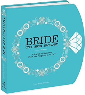 The Bride-to-Be Book: A Journal of Memories From the Proposal to