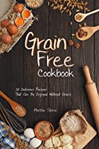 Grain Free Cookbook: 30 Delicious Recipes That Can Be Enjoyed Without Grains
