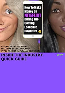 How To Make Money On Niteflirt During The Coming Economic Downturn: Become An Online Financial Dominatrix Even If You Are Not Naturally Dominant. Insider Quick Guide eBook Easy Money FinDom Phone Sex
