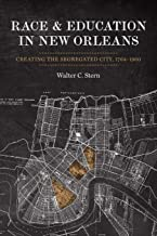 Race and Education in New Orleans: Creating the Segregated City, 1764-1960 (Making the Modern South)