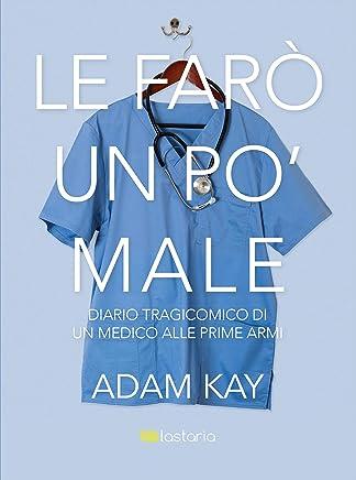 Le farò un po' male: Diario tragicomico di un medico alle prime armi (Italian Edition)
