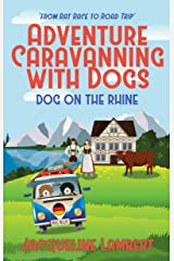 Dog on the Rhine: From Rat Race to Road Trip (Adventure Caravanning with Dogs Book 2) Kindle Edition