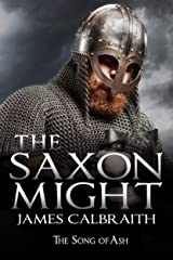 The Saxon Might: The Song of Ash Book 3 - the epic saga of the Anglo-Saxon Dark Ages Britain (The Song of Britain) Kindle Edition