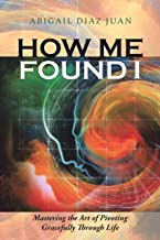How Me Found I: Mastering the Art of Pivoting Gracefully Through Life