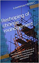 Reshaping of change management: the valuable contributions of managerial innovation and collective intelligence approaches