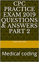 CPC Practice Exam 2019 Questions & Answers PART 2: Medical coding