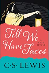 Till We Have Faces: A Myth Retold Kindle Edition