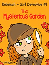 Rebekah - Girl Detective #1: The Mysterious Garden (a fun short story mystery for children ages 9-12)