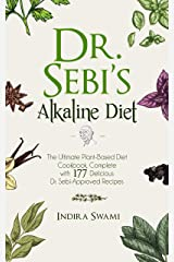 Dr. Sebi's Alkaline Diet: The Ultimate Plant-Based Diet Cookbook: Complete with 177 Delicious Dr. Sebi Approved Recipes (Dr Sebi Book 4) Kindle Edition