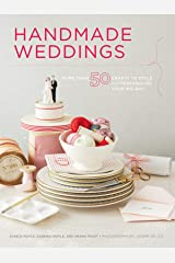 Handmade Weddings: More Than 50 Crafts to Personalize Your Big Day Kindle Edition