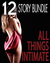 All Things Intimate... 12 Stories of You Know What!