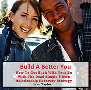 Build A Better You: How To Get Back With Your Ex With The Dead Simple 5 Step Relationship Recovery Strategy (English Edition)