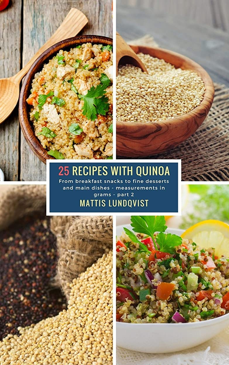 25 Recipes with Quinoa - part 2: From breakfast snacks to fine desserts and main dishes - measurements in grams (English Edition)