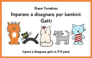 Imparare a disegnare per bambini: Gatti (Disegno passo dopo passo Vol. 4) (Italian Edition)