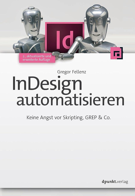特徴づける満足できる成果InDesign automatisieren: Keine Angst vor Skripting, GREP & Co. (German Edition)