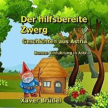 Der hilfsbereite Zwerg: Geschichten aus Astria