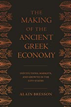 The Making of the Ancient Greek Economy: Institutions, Markets, and Growth in the City-States (English Edition)
