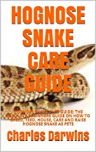 HOGNOSE SNAKE CARE GUIDE: HOGNOSE SNAKE CARE GUIDE: THE ABSOLUTE BEGINNERS GUIDE ON HOW TO BREED, FEED, HOUSE, CARE AND RA...