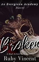 Broken: A Reverse Harem High School Bully Romance (An Evergreen Academy Novel Book 2)