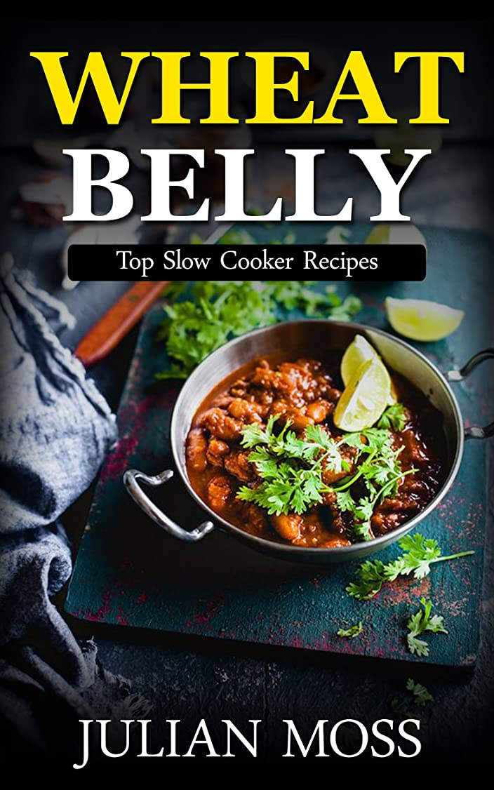 Wheat Belly: The Revolutionary Wheat Belly Diet? with 220+ Grain & Gluten-Free Slow Cooker Recipes for Rapid Weight Loss (The Wheat-Free Cookbook) (English Edition)