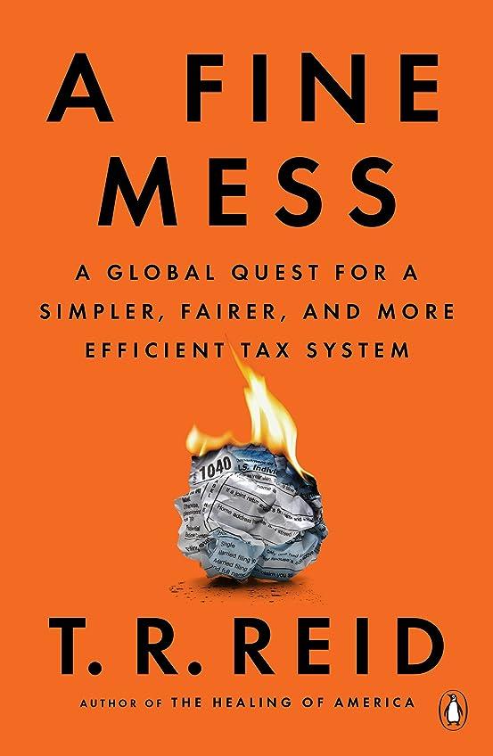 北米関係リビジョンA Fine Mess: A Global Quest for a Simpler, Fairer, and More Efficient Tax System (English Edition)