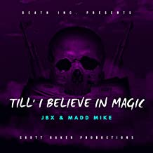 Till' I Believe in Magic (feat. JBX & Madd Mike) [Explicit]