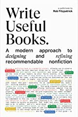 Write Useful Books: A modern approach to designing and refining recommendable nonfiction Kindle Edition