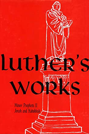 Luthers Works, Vol. 19: Lectures on the Minor Prophets II: 019