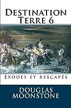 DESTINATION TERRE 6: Exodes et rescapés (French Edition)