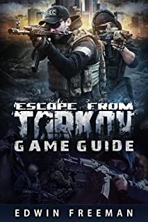 Escape From Tarkov Game Guide: Suitable for beginner and advanced players that need help with the basics as well as inform...