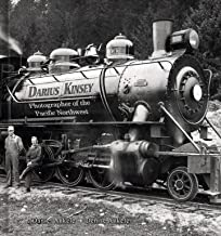Darius Kinsey: Photographer of the Pacific Northwest - 65+ Reproductions - locomotives, steam engines