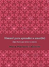 """Manual para aprender a amar(te), que hará que otros te amen: Contiene el acceso al curso online """"Pareja 360º"""" donde descub..."""