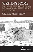 Writing Home: Walking, Literature and Belonging in Australia's Red Centre