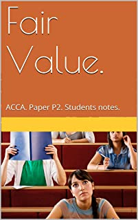 Fair Value.: ACCA. Paper P2. Students notes. (ACCA P2 Book 1)