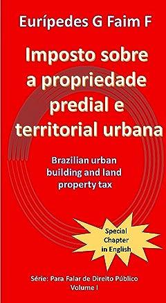 Imposto sobre a propriedade predial e territorial urbana: Brazilian urban building and land property tax (Para falar de Direito Público Livro 1)