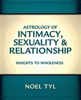 Astrology of Intimacy Sexuality and Relationship: Insights to Wholeness