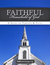 Faithful Household of God: Lessons from the Pastoral Epistles - 1&2 Timothy and Titus (Hello Mornings Bible Studies Book 12)