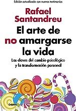 El arte de no amargarse la vida (edición ampliada y actualizada): Las claves del cambio psicológico y la transformación personal (AUTOAYUDA SUPERACION)