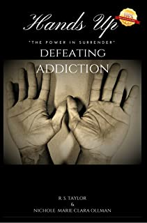 Hands Up: The Power of Surrender: Defeating Addiction (English Edition)