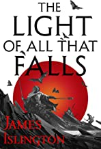 The Light of All That Falls: Book 3 of the Licanius trilogy
