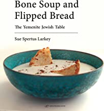 Bone Soup & Flipped Bread: The Yemenite Jewish Kitchen