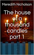 The house of a thousand candles part 1 (The Meredith Nicholson Collection Book 7)